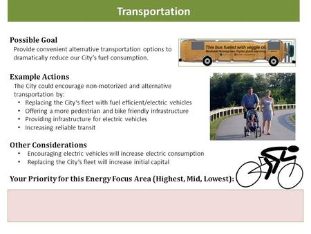Transportation Possible Goal Provide convenient alternative transportation options to dramatically reduce our City's fuel consumption. Example Actions.