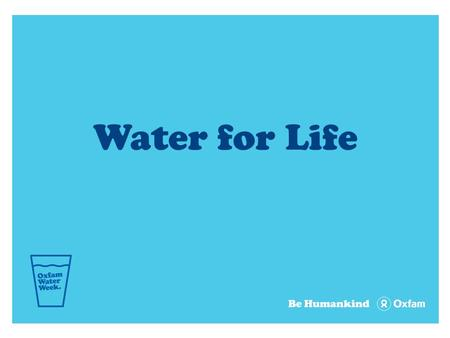 Water for Life. What's there to say about water?