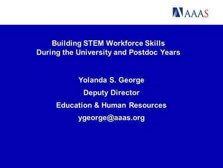 Building STEM Workforce Skills During the University and Postdoc Years Yolanda S. George Deputy Director Education & Human Resources