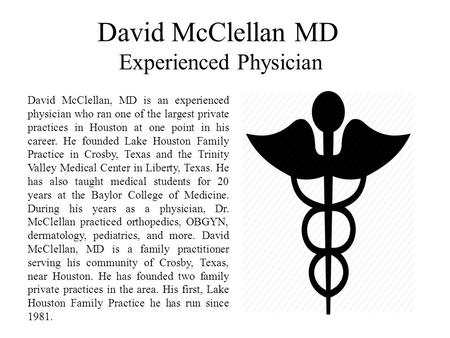 David McClellan MD Experienced Physician David McClellan, MD is an experienced physician who ran one of the largest private practices in Houston at one.