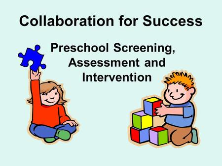 Collaboration for Success Preschool Screening, Assessment and Intervention.