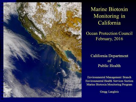 Marine Biotoxin Monitoring in California Ocean Protection Council February, 2016 California Department of Public Health Environmental Management Branch.