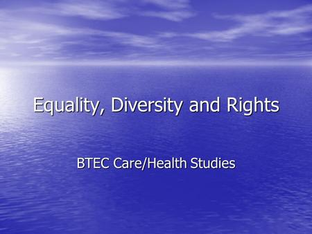 Equality, Diversity and Rights BTEC Care/Health Studies.