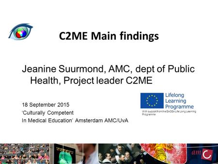 C2ME Main findings Jeanine Suurmond, AMC, dept of Public Health, Project leader C2ME 18 September 2015 'Culturally Competent In Medical Education' Amsterdam.