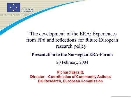 "Richard Escritt, Director – Coordination of Community Actions DG Research, European Commission ""The development of the ERA: Experiences from FP6 and reflections."