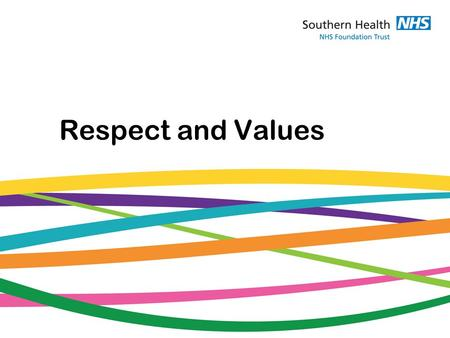 "Respect and Values. ""Equality must lie at the heart of the NHS – it's values, processes and behaviours – if we are to create a service that meets the."