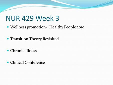 NUR 429 Week 3 Wellness promotion- Healthy People 2010 Transition Theory Revisited Chronic Illness Clinical Conference.