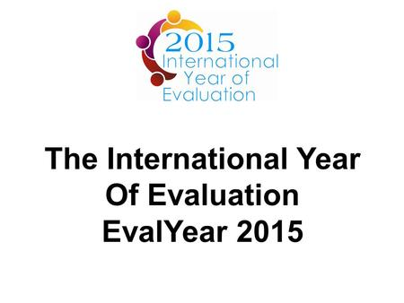 The International Year Of Evaluation EvalYear 2015.