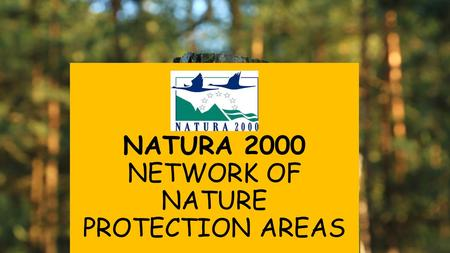 NATURA 2000 NETWORK OF NATURE PROTECTION AREAS. Natura 2000 is the main tool of protection of biological diversity in Europenian Union territory. Its.