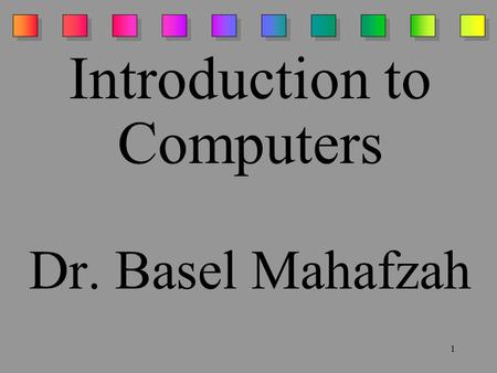 1 Introduction to Computers Dr. Basel Mahafzah. 2 Computers are electronic devices that can follow instructions to accept input, process the input and.