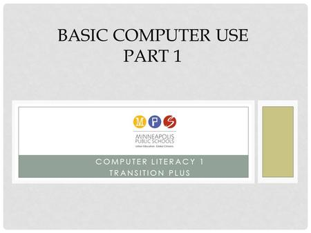 COMPUTER LITERACY 1 TRANSITION PLUS BASIC COMPUTER USE PART 1.
