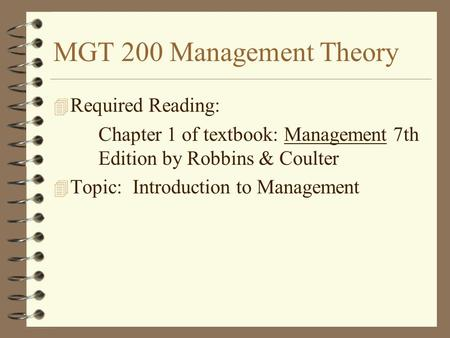 MGT 200 Management Theory 4 Required Reading: Chapter 1 of textbook: Management 7th Edition by Robbins & Coulter 4 Topic: Introduction to Management.