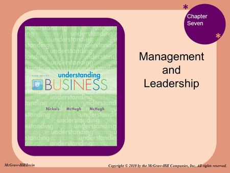 * * Chapter Seven Management and Leadership Copyright © 2010 by the McGraw-Hill Companies, Inc. All rights reserved. McGraw-Hill/Irwin.