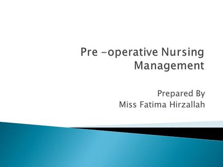 Prepared By Miss Fatima Hirzallah.  The preoperative phase begins when the decision to proceed with surgical intervention is made and ends with the transfer.