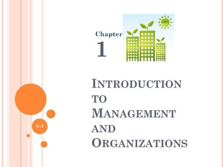 I NTRODUCTION TO M ANAGEMENT AND O RGANIZATIONS Chapter 1 1–1.