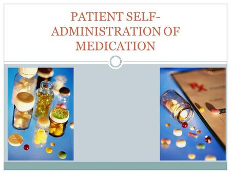 PATIENT SELF- ADMINISTRATION OF MEDICATION PURPOSE / POLICY Purpose: To promote correct administration of meds by patients and families/caregivers Policy: