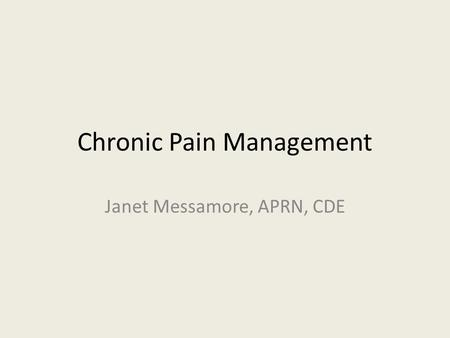Chronic Pain Management Janet Messamore, APRN, CDE.