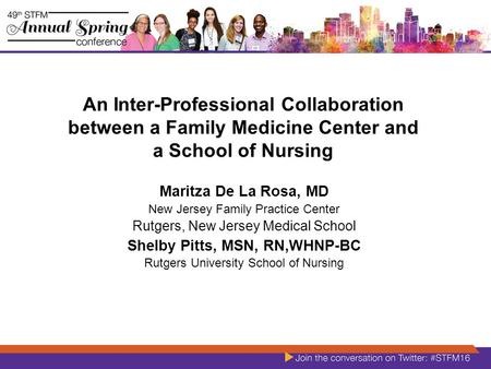 An Inter-Professional Collaboration between a Family Medicine Center and a School of Nursing Maritza De La Rosa, MD New Jersey Family Practice Center Rutgers,