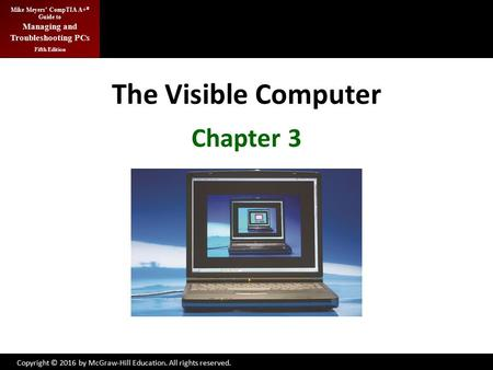 Copyright © 2016 by McGraw-Hill Education. All rights reserved. Mike Meyers' CompTIA A+ ® Guide to Managing and Troubleshooting PCs Fifth Edition Copyright.
