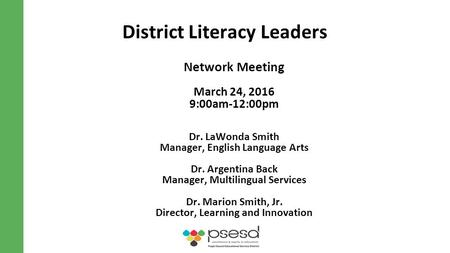 District Literacy Leaders Network Meeting March 24, 2016 9:00am-12:00pm Dr. LaWonda Smith Manager, English Language Arts Dr. Argentina Back Manager, Multilingual.