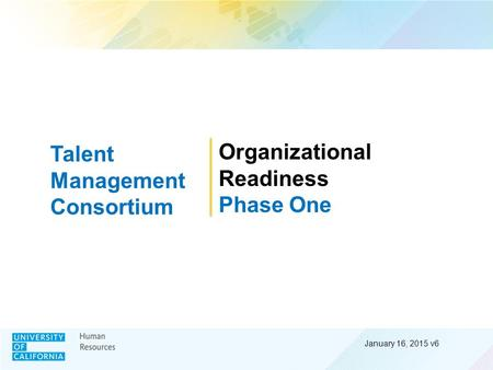 January 16, 2015 v6 Organizational Readiness Phase One Talent Management Consortium.