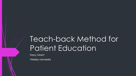 Teach-back Method for Patient Education Tracy Grant Viterbo University.