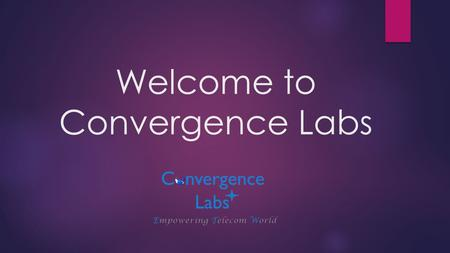 Welcome to Convergence Labs. Convergence labs is a pioneer in Telecom and Wireless Domain Research and Development. Our sustained efforts in delivering.