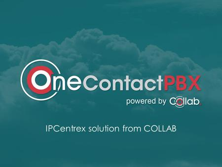IPCentrex solution from COLLAB. ONECONTACT PBX THE GAME IS ON Global Surplus capacity Pressure on tariffs Hosted Services (In the Cloud/ telco) Broadband.
