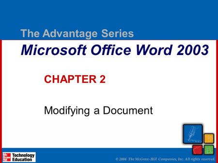 © 2004 The McGraw-Hill Companies, Inc. All rights reserved. The Advantage Series Microsoft Office Word 2003 CHAPTER 2 Modifying a Document.