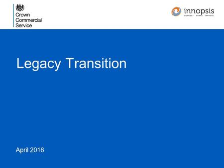 Legacy Transition April 2016. Agenda 1.Current Position 2.Reasons to Change 3.Procuring Alternatives 4.Key Messages 5.Questions 2.