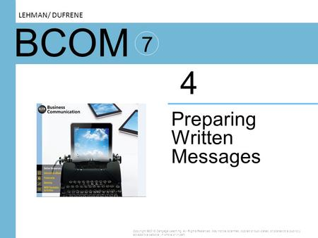 BCOM 7 Preparing Written Messages 4 Copyright ©2016 Cengage Learning. All Rights Reserved. May not be scanned, copied or duplicated, or posted to a publicly.
