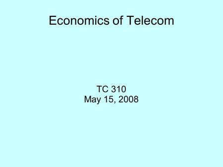 Economics of Telecom TC 310 May 15, 2008. Discussion Point Which serves telecom customers better?  Free Market?  Regulated Market? Does this apply to.