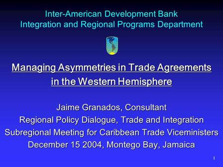 1 Inter-American Development Bank Integration and <strong>Regional</strong> Programs Department Managing Asymmetries in <strong>Trade</strong> <strong>Agreements</strong> in the Western Hemisphere Jaime.