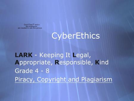 CyberEthics LARK - Keeping It Legal, Appropriate, Responsible, Kind Grade 4 - 8 Piracy, Copyright and Plagiarism LARK - Keeping It Legal, Appropriate,