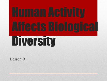 Human Activity Affects Biological Diversity Lesson 9.