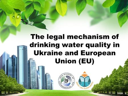 L/O/G/O The legal mechanism of drinking water quality in Ukraine and European Union (EU)