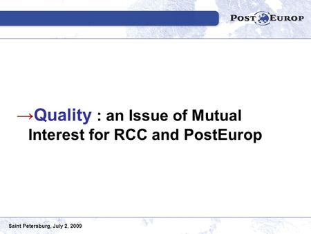 Saint Petersburg, July 2, 2009 →Quality : an Issue of Mutual Interest for RCC and PostEurop.