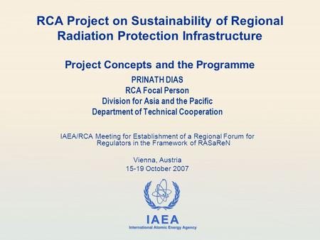 IAEA International Atomic Energy Agency RCA Project on Sustainability of Regional Radiation Protection Infrastructure Project Concepts and the Programme.