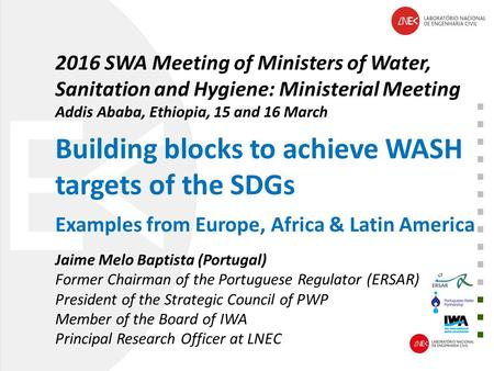 2016 SWA Meeting of Ministers of Water, Sanitation and Hygiene: Ministerial Meeting Addis Ababa, Ethiopia, 15 and 16 March Building blocks to achieve WASH.