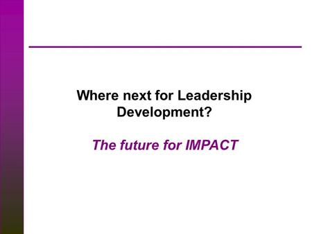 Where next for Leadership Development? The future for IMPACT.