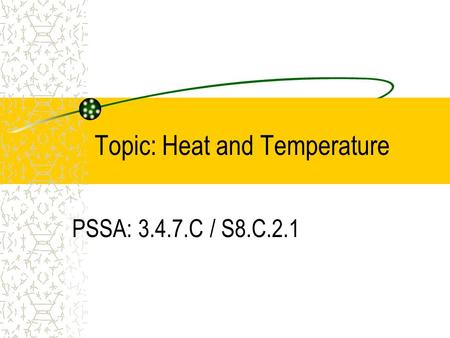 Topic: Heat and Temperature PSSA: 3.4.7.C / S8.C.2.1.