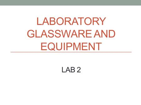 LABORATORY GLASSWARE AND EQUIPMENT LAB 2. Welcome Welcome to the chemistry lab! Chemistry is a lot of fun, but can be even more so if you are familiar.