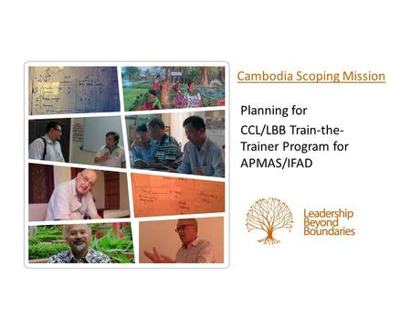 Planning for CCL/LBB Train-the- Trainer Program for APMAS/IFAD Cambodia Scoping Mission.