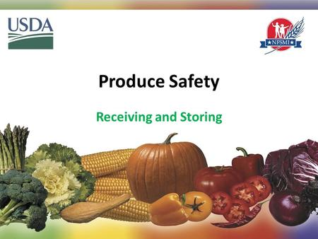 Produce Safety Receiving and Storing 1. Objectives At the end of this training session, participants will be able to: 1.Identify best practices for receiving.