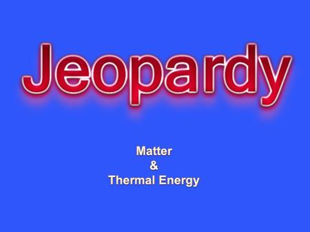 What's it Matter? Hot Air Rises <strong>Insulation</strong> Thermometer Motley Crew 10 20 30 40 50 Final Jeopardy.