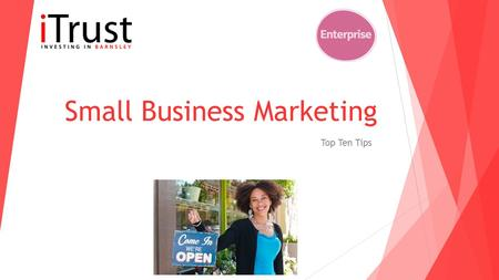 Small Business Marketing Top Ten Tips. Create a Marketing Plan A marketing plan is a detailed idea of what you are going to do. Before you start this.