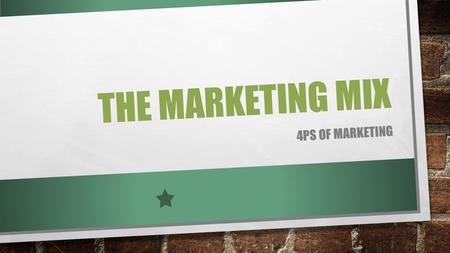 THE MARKETING MIX 4PS OF MARKETING. THE MARKETING MIX~ WHAT IS IT?
