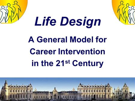 Life Design A General Model for Career Intervention in the 21 st Century.
