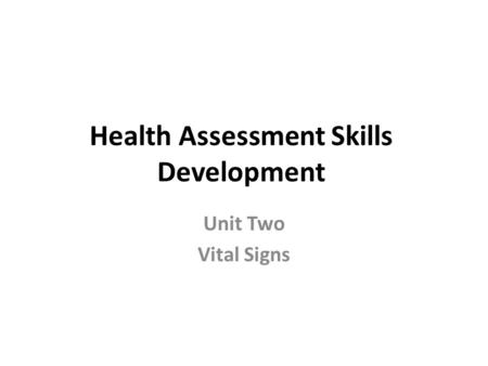 Health Assessment Skills Development Unit Two Vital Signs.
