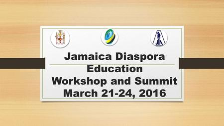 Jamaica Diaspora Education Workshop and Summit March 21-24, 2016.